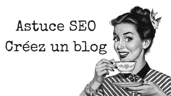 Astuce SEO Créez un blog