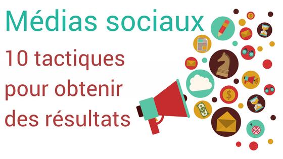 médias sociaux 10 tactiques pour obtenir des résultats dans les médias sociaux - agence médias sociaux montréal