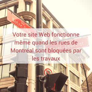Votre site Web fonctionne même quand les rues de Montréal sont bloquées par les travaux